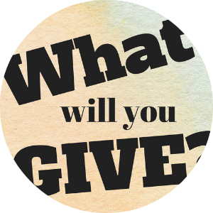 What will you give?
